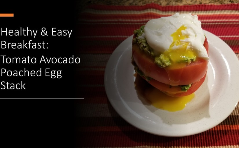 VIDEO: A Healthy & Easy to Make Breakfast: Tomato Avocado Poached Egg Stack