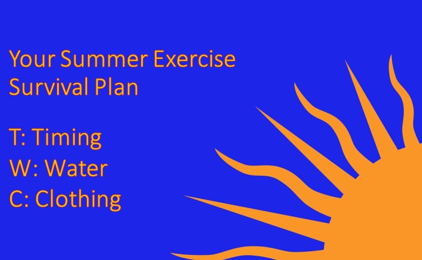 Summer Exercise Survival Tips: TWC (Timing, Water, Clothing)